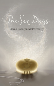 The Six Days by Anna Carolyn McCormally